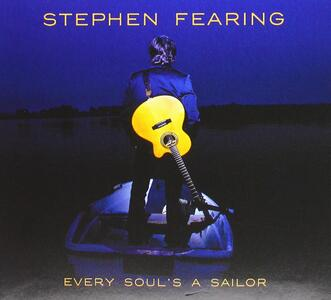 Every Soul's a Sailor - CD Audio di Stephen Fearing