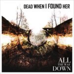 All the Way Down - CD Audio di Dead When I Found Her