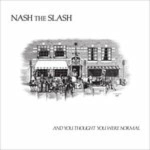 And You Thought You - CD Audio di Nash the Slash