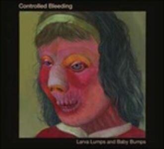 Larva Lumps and Baby - CD Audio di Controlled Bleeding
