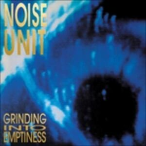 Grinding Into Emptiness - CD Audio di Noise Unit
