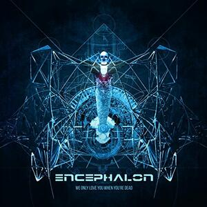 We Only Love You When You're Dead - CD Audio di Encephalon