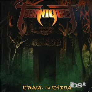 Crawl To China - CD Audio di Tourniquet