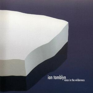 Voice In The Wilderness - CD Audio di Ian Tamblyn