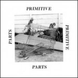 Parts Primitive - CD Audio di Primitive Parts