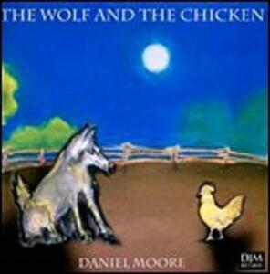 The Wolf and the Chicken - CD Audio di Daniel Moore