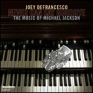 Never Can Say Goodbye: The Music of Michael Jackson - CD Audio di Joey DeFrancesco