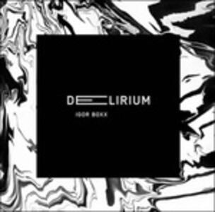 Delirium - CD Audio di Igor Boxx