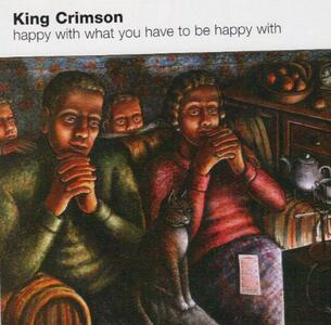 Happy with What You Have to Be - CD Audio di King Crimson