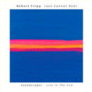 Love Cannot Bear. Soundscapes - Live in the USA - CD Audio di Robert Fripp