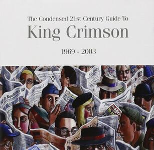 The Condensed 21st Century Guide to King Crimson 1969-2003 - CD Audio di King Crimson