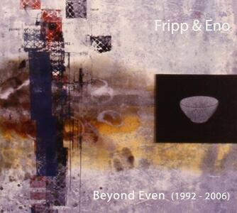 Beyond Even 1992-2006 - CD Audio di Brian Eno,Robert Fripp