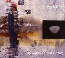 Beyond Even 1992-2006 - CD Audio di Brian Eno,Robert Fripp