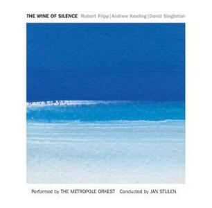 The Wine of Silence - CD Audio di Robert Fripp,Metropole Orkest,David Singleton,Andrew Keeling,Jan Stulen