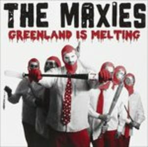 Greenland Is Melting - CD Audio di Maxies