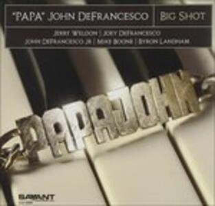 Big Shot - CD Audio di Papa John DeFrancesco