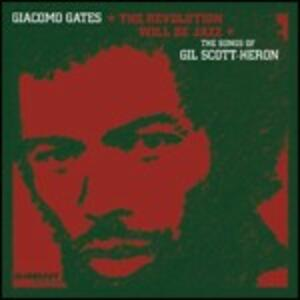 The Revolution Will Be Jazz. The Songs of Gil Scott-Heron - CD Audio di Giacomo Gates