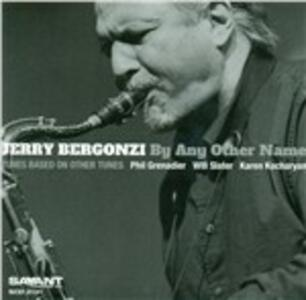 By Any Other Name - CD Audio di Jerry Bergonzi