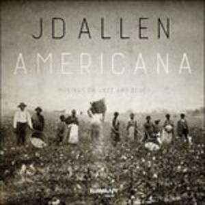 Americana. Musing on Jazz and Blues - CD Audio di J.D. Allen