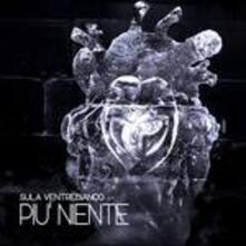 Più niente - CD Audio di Sula Ventrebianco