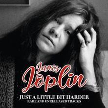 Just a Little Bit Harder. Rare and Unreleased - CD Audio di Janis Joplin