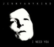 I Need You - CD Audio di Jennyanykind