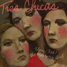 Bloom, Red & the Ordinary Girl - CD Audio di Tres Chicas