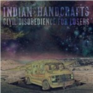 Civil Disobedience for Losers - Vinile LP di Indian Handcrafts