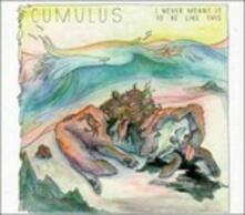 I Never Meant it to Be Like This - CD Audio di Cumulus