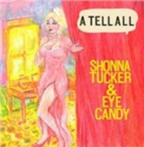 A Tell All - Vinile LP di Shonna Tucker,Eye Candy