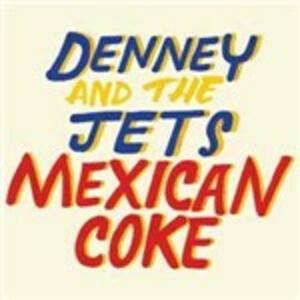 Mexican Coke - Vinile LP di Denney and the Jets
