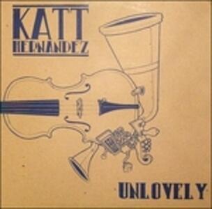 Unlovely - Vinile LP di Katt Hernandez
