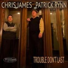 Trouble Don't Last - CD Audio di Chris James,Patrick Rynn