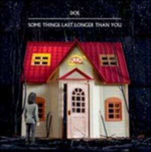 Some Things Last Longer Than You - Vinile LP di Doe