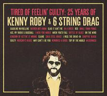 Tired of Feelin' Guilty. 25 Years of - CD Audio di Kenny Roby,6 String Drag