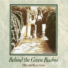 Behind The Green Bushes - CD Audio di Heartsounds