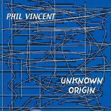 Unknown Origin - CD Audio di Phil Vincent