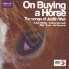 On Buying a Horse. The Songs of Judith Weir - CD Audio di Judith Weir