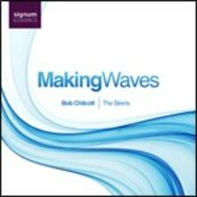 Making Waves - CD Audio di Bob Chilcott
