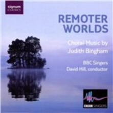 Remoter Worlds - CD Audio di David Hill,Judith Bingham,BBC Singers