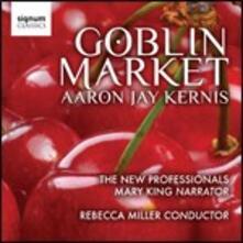 Goblin Market - CD Audio di Aaron Jay Kernis,New Professionals,Rebecca Miller