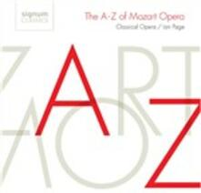 The A-Z of Mozart Opera - CD Audio di Wolfgang Amadeus Mozart