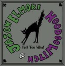 Tell You What - CD Audio di Jason Elmore