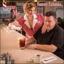 Sugar Me - CD Audio di Sammy Eubanks
