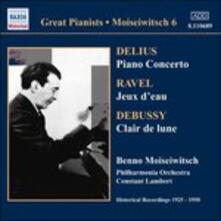 Concerto per pianoforte / Jeux d'eau / Clair de Lune - CD Audio di Claude Debussy,Maurice Ravel,Frederick Delius,Benno Moisejwitsch