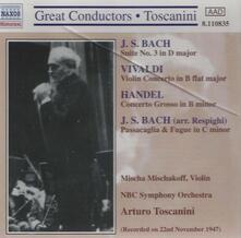 Suite n.3 - Passacaglia e fuga / Concerto per violino / Concerto grosso - CD Audio di Johann Sebastian Bach,Antonio Vivaldi,Georg Friedrich Händel,Arturo Toscanini,NBC Symphony Orchestra,Mischa Mischakoff