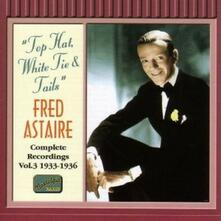Top Hat, White Tie & Tails: Complete Recordings vol.3 1933-1936 - CD Audio di Fred Astaire