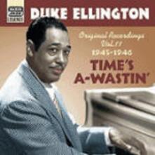 Time's A-Wastin'. Original Recordings 1945-1946 - CD Audio di Duke Ellington
