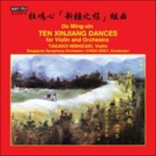 Dieci danze dello Xinjiang per violino e orchestra - CD Audio di Ming-Xin Du