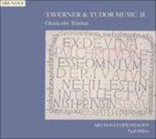 Taverner & Tudor Music Ii - Gloria Tibitrinitas (Digipack) - CD Audio di Paul Hillier,John Taverner